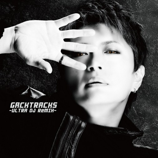『GACKTracks-ULTRA DJ ReMIX-』